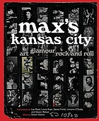 Max's Kansas City : art, glamour, rock and roll