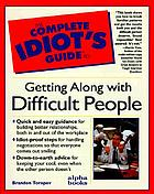 The complete idiot's guide to getting along with difficult people