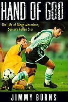 Hand of God : the life of Diego Maradona