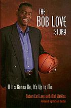 The Bob Love story : if it's gonna be, it's up to me