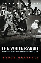 The white rabbit : the secret agent the Gestapo could not crack