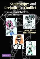 Stereotypes and prejudice in conflict representations of Arabs in Israeli Jewish society