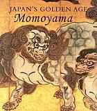 Japan's golden age : Momoyama