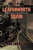 Leavenworth train : a fugitive's search for justice in the vanishing West