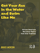 Get your ass in the water and swim like me : narrative poetry from Black oral tradition