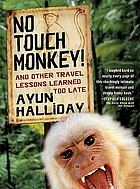 No touch monkey! : and other travel lessons learned too late