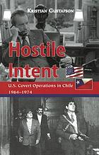 Hostile intent : U.S. covert operations in Chile, 1964-1974