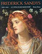 Frederick Sandys, 1829-1904 : a catalogue raisonnéFrederick Sandys : a catalogue raisonné