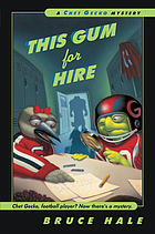 This gum for hire : from the tattered casebook of Chet Gecko, private eye