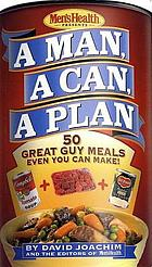 Men's health presents a man, a can, a plan : 50 great guy meals even you can make!