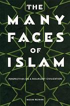 The many faces of Islam : perspectives on a resurgent civilization