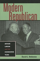 Modern Republican : Arthur Larson and the Eisenhower years
