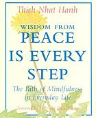 Wisdom from Peace is every step : the path of mindfulness in everyday life