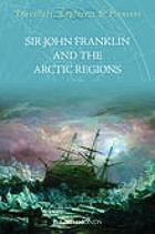Sir John Franklin and the Arctic regions : with detailed notices of the expeditions in search of the missing vessals under Sir John Franklin