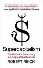 Superkapitalismus : wie die Wirtschaft unsere Demokratie untergräbt