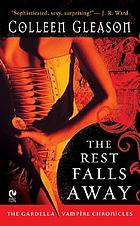 The rest falls away : the Gardella vampire chronicles