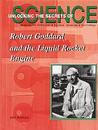 Robert Goddard and the liquid rocket engine
