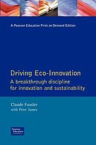 Driving eco-innovation : a breakthrough discipline for innovation and sustainability