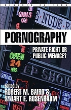 Pornography : private right or public menace?