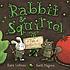 Rabbit & Squirrel ; a tale of war & peas