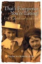 That's fourpence you're eating! : a childhood in Perth