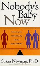 Nobody's baby now : reinventing your adult relationship with your mother and father