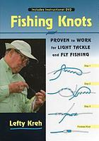 Fishing knots : proven to work for light tackle and fly fishing