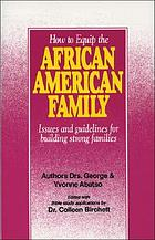 How to equip the African American family : issues and guidelines for building strong families