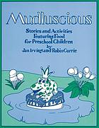 Mudluscious : stories and activities featuring food for preschool children