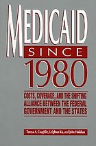 Medicaid since 1980 : costs, coverage, and the shifting alliance between the federal government and the states