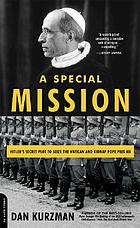 A special mission : Hitler's secret plot to seize the Vatican and kidnap Pope Pius XII