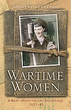 Wartime women : a mass-observation anthology, 1937-45Wartime women
