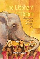 The elephant in the room : silence and denial in everyday life