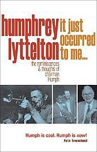 Humphrey Lyttelton : it just occurred to me - : the reminiscences & thoughts of Chairman Humph