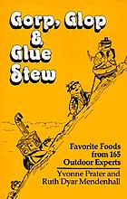 Gorp, glop & glue stew : favorite foods from 165 outdoor experts