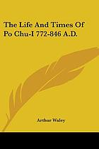 The life and times of Po Chü-i, 772-846 A.D