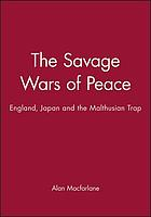 The savage wars of peace : England, Japan and the Malthusian trap