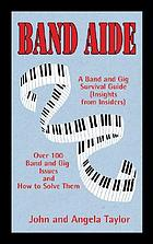 Band aide : a band and gig survival guide : insights from insiders