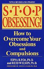 Stop obsessing! : how to overcome your obsessions and compulsions