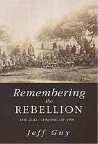 Remembering the rebellion : the Zulu Uprising of 1906