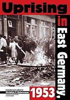 Uprising in East Germany 1953 : the Cold War, the German question, and the first major upheaval behind the Iron Curtain