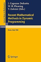 Recent mathematical methods in dynamic programming : proceedings of the conference held in Rome, Italy, March 26-28, 1984Recent mathematical methods in dynamic programming proceedings of the(international) conference; Rome, March 26-28, 1984
