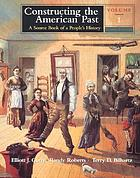 Constructing the American past : a source book of a people's history