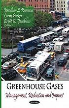 Greenhouse gases : management, reduction, and impact