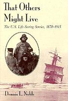That others might live : the U.S. Life-Saving Service, 1878-1915