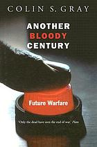 Another bloody century : future warfare