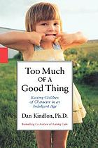 Too much of a good thing : raising children of character in an indulgent age