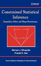 Constrained statistical inference : inequality, order, and shape restrictions