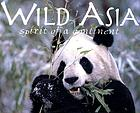Wild Asia : spirit of a continent