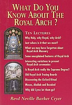 What do you know about the Royal Arch? : ten lectures